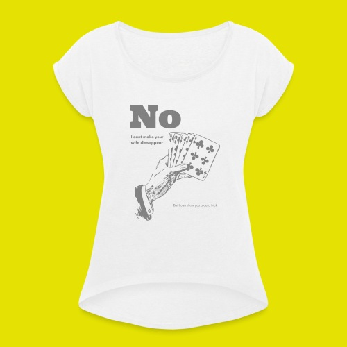I can show you a card trick! - Frauen T-Shirt mit gerollten Ärmeln
