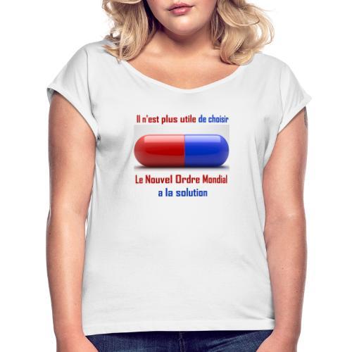 Une seule pilule désormais - T-shirt à manches retroussées Femme