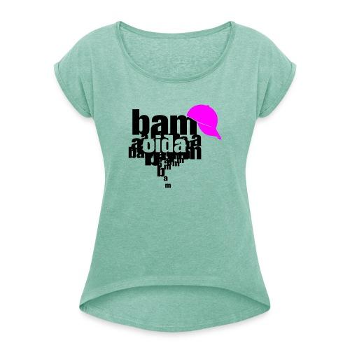 bam oida bam - Frauen T-Shirt mit gerollten Ärmeln
