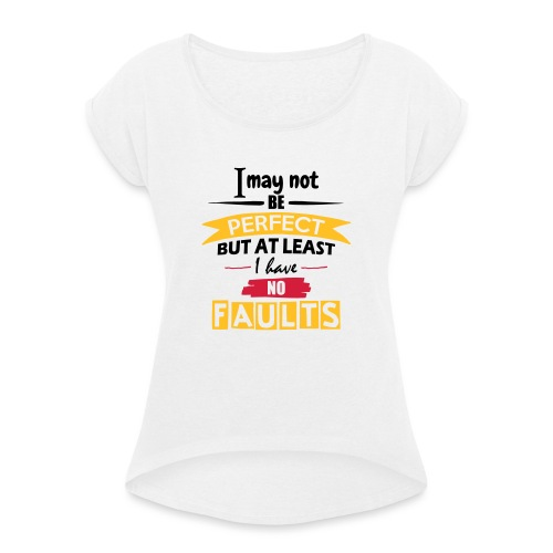 I May Not Be Perfect - Women's T-Shirt with rolled up sleeves