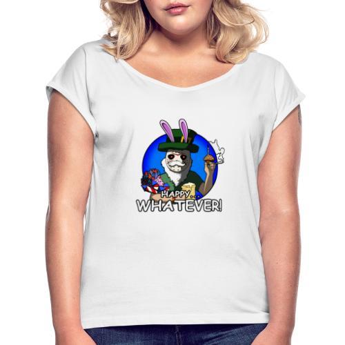 Happy... Whatever! - Frauen T-Shirt mit gerollten Ärmeln