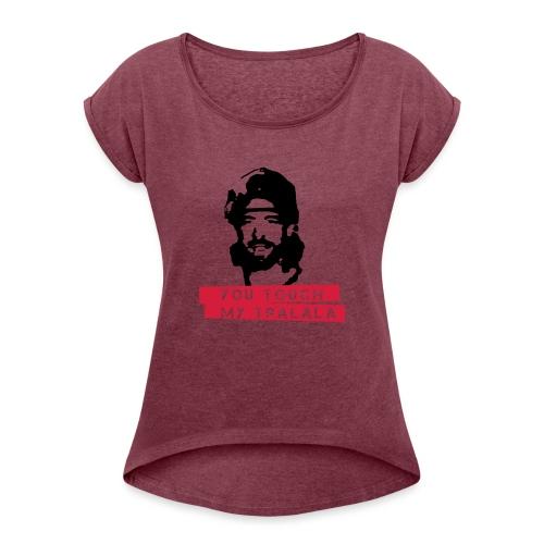 you touch my tralala - Frauen T-Shirt mit gerollten Ärmeln