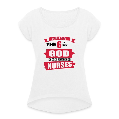 God Created Nurses - Women's T-Shirt with rolled up sleeves