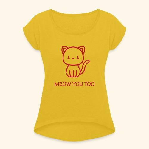 Meow You Too - Naisten T-paita, jossa rullatut hihat