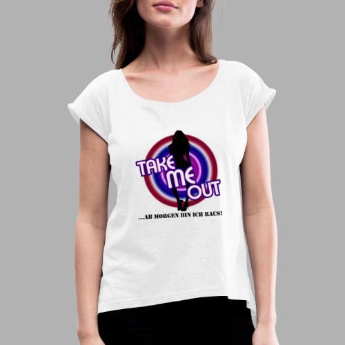 Take me out_Sie_Var. 2 - Frauen T-Shirt mit gerollten Ärmeln