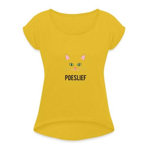 Poeslief - Vrouwen T-shirt met opgerolde mouwen