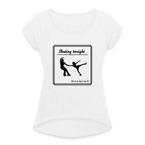 Skating tonight - Naisten T-paita, jossa rullatut hihat
