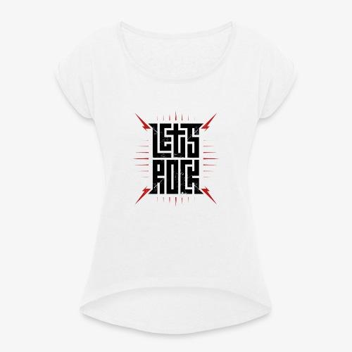 Let's Rock - Frauen T-Shirt mit gerollten Ärmeln