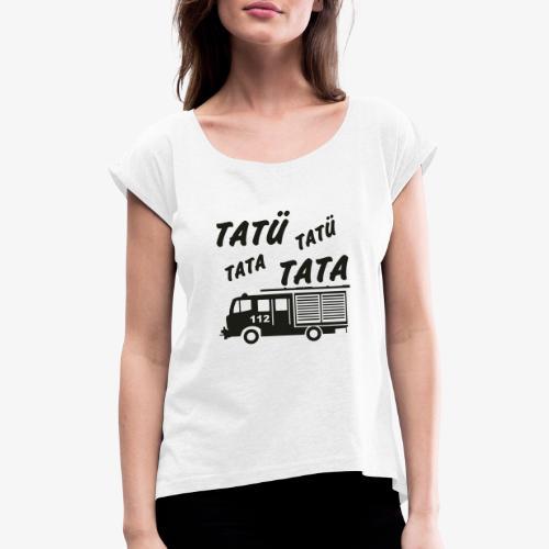 Tatü Tata - Frauen T-Shirt mit gerollten Ärmeln