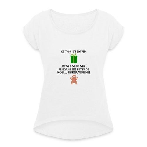 T-shirt cadeau de Noël - T-shirt à manches retroussées Femme