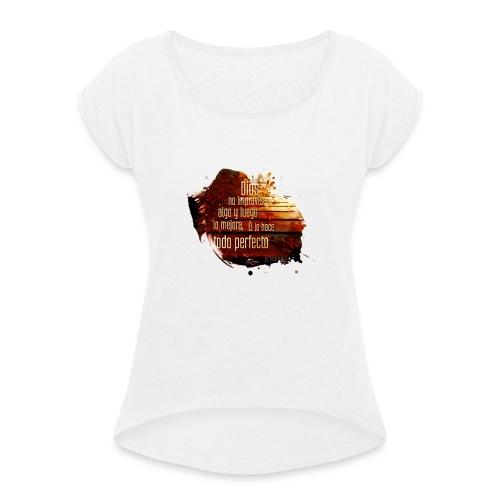 Dios no Improvisa - Camiseta con manga enrollada mujer