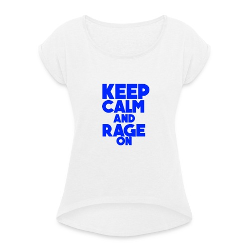 KeepCalmAndRageOn - Women's T-Shirt with rolled up sleeves