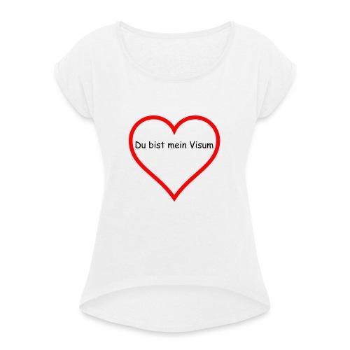 Du bist mein Visum - Frauen T-Shirt mit gerollten Ärmeln