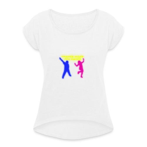 Trance make you dance - T-shirt med upprullade ärmar dam