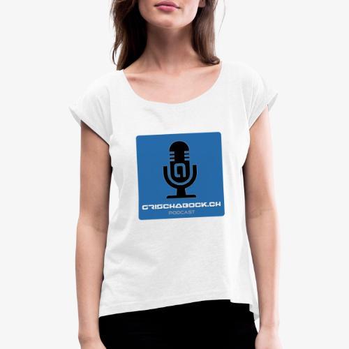 Grischabock Podcast - Frauen T-Shirt mit gerollten Ärmeln