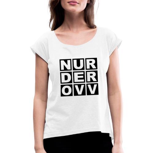 Nur der OVV - Frauen T-Shirt mit gerollten Ärmeln