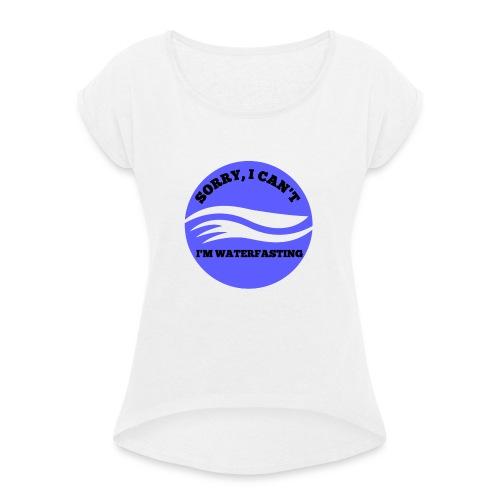 waterfasting - Vrouwen T-shirt met opgerolde mouwen