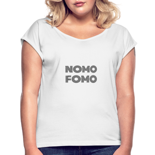 NOMO FOMO - Women's T-Shirt with rolled up sleeves