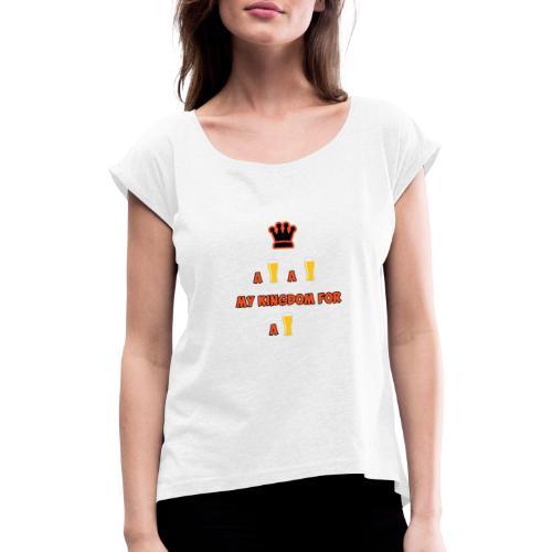 a beer a beer my kingdom for a beer - Vrouwen T-shirt met opgerolde mouwen