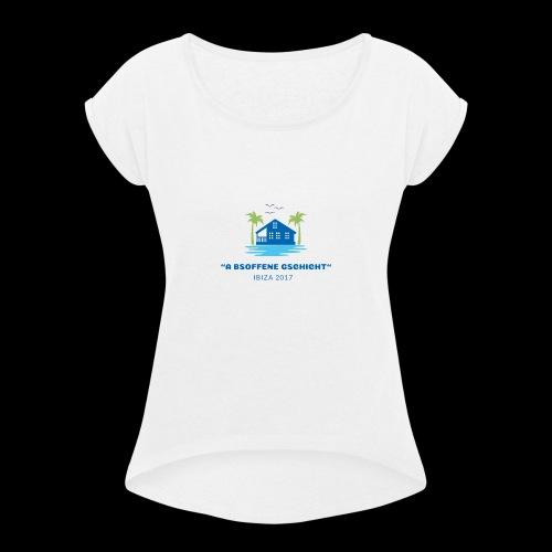 ''A BSOFFENE GSCHICHT'' IBIZA 2017 - Frauen T-Shirt mit gerollten Ärmeln