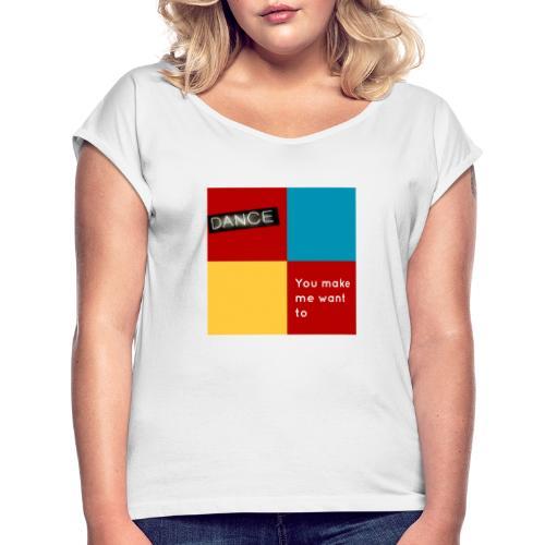 Dance - Frauen T-Shirt mit gerollten Ärmeln