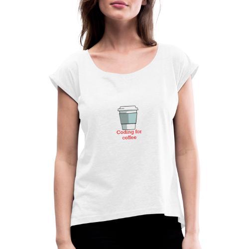 Coding for coffee - Vrouwen T-shirt met opgerolde mouwen
