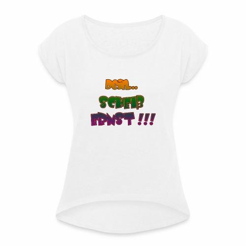 Dein Scheiss Ernst - Frauen T-Shirt mit gerollten Ärmeln