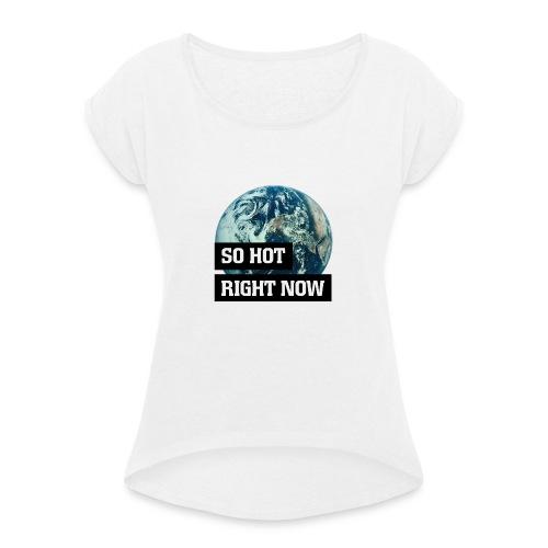 earth - so hot right now - Frauen T-Shirt mit gerollten Ärmeln