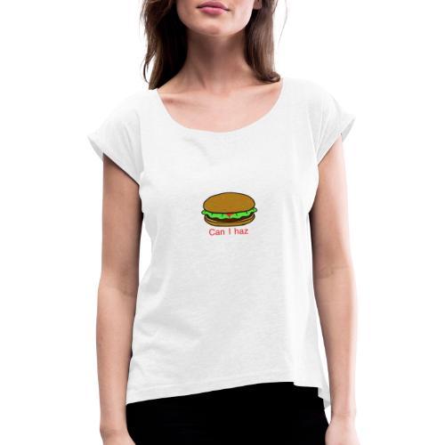 Can I haz hamburger. - Vrouwen T-shirt met opgerolde mouwen
