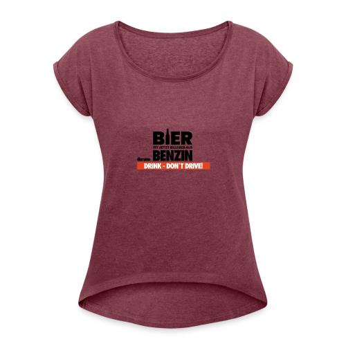 DRINK DONT DRIVE - lustig und cooler Spruch - Frauen T-Shirt mit gerollten Ärmeln