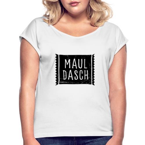 Mauldasch - Frauen T-Shirt mit gerollten Ärmeln