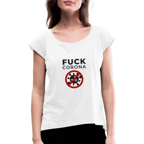 Fuck Corona (DR26) - Frauen T-Shirt mit gerollten Ärmeln