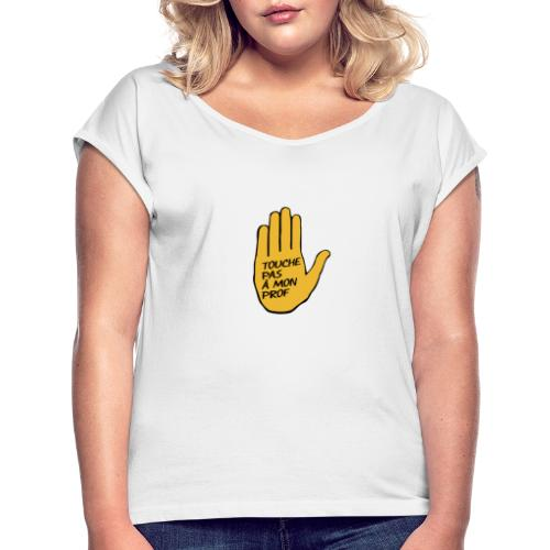 Touche pas a mon prof - T-shirt à manches retroussées Femme