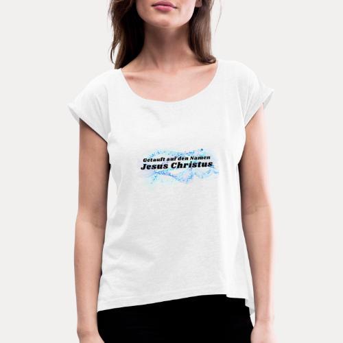 Getauft auf den Namen Jesus Christus - Frauen T-Shirt mit gerollten Ärmeln