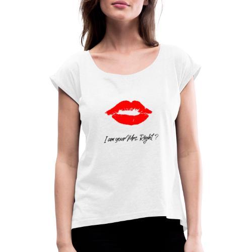 i am your mrs right 001 - Frauen T-Shirt mit gerollten Ärmeln
