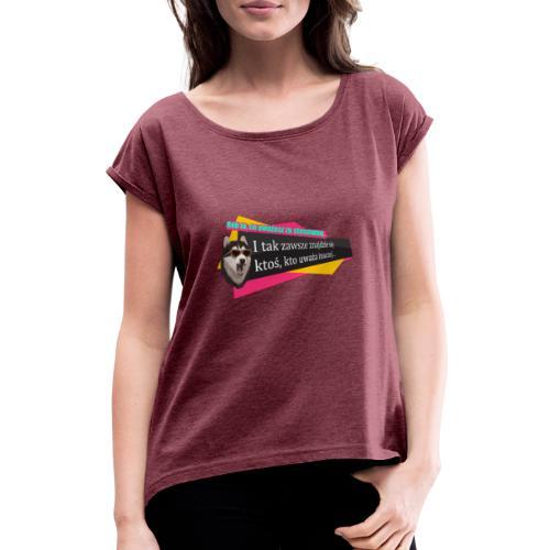 Żyj na własnych zasadach. - Koszulka damska z lekko podwiniętymi rękawami