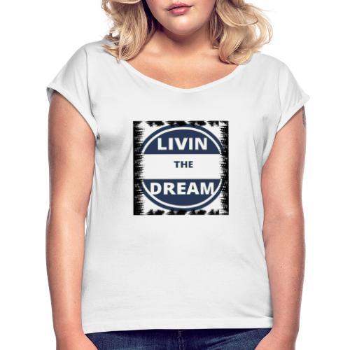 Livin the drean rasgado - Camiseta con manga enrollada mujer