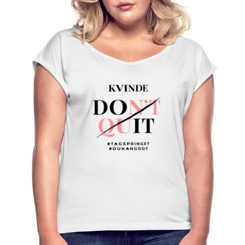 KvindeDontQuit - Dame T-shirt med rulleærmer