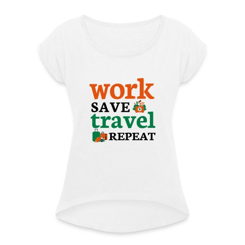 Work - Save - Travel - Repeat - Vrouwen T-shirt met opgerolde mouwen