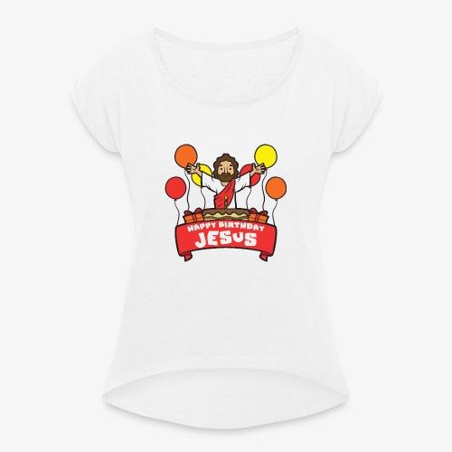 Happy Birthday Jesus - Frauen T-Shirt mit gerollten Ärmeln