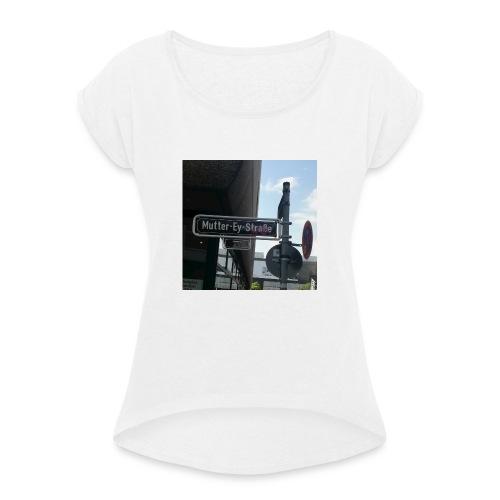 mutter ey strasse - Frauen T-Shirt mit gerollten Ärmeln