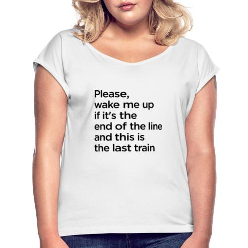 The End of the Line - Women's T-Shirt with rolled up sleeves