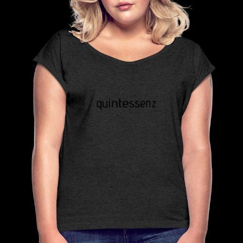 quintessenz black - Frauen T-Shirt mit gerollten Ärmeln