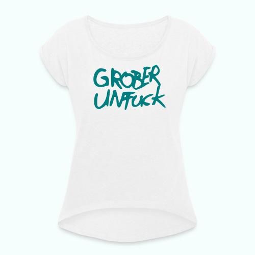 grober unfuck, alles mögliche, u.a. postfucktisch - Frauen T-Shirt mit gerollten Ärmeln