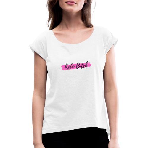 Keto Bitch Shirt Keto.Lifestyle. - Frauen T-Shirt mit gerollten Ärmeln