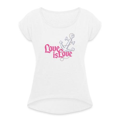 """Anker """"Love is Love"""" - Frauen T-Shirt mit gerollten Ärmeln"""