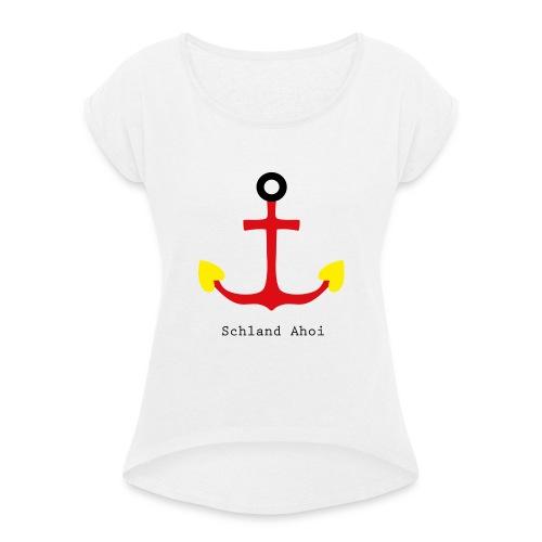 SchlandAhoi2018 - Frauen T-Shirt mit gerollten Ärmeln