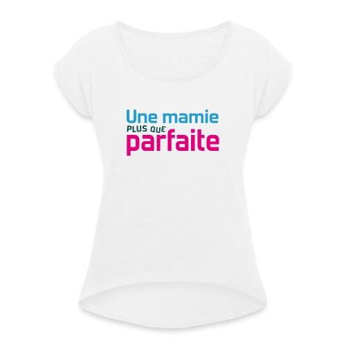 Uen mamie plus que parfaite - T-shirt à manches retroussées Femme
