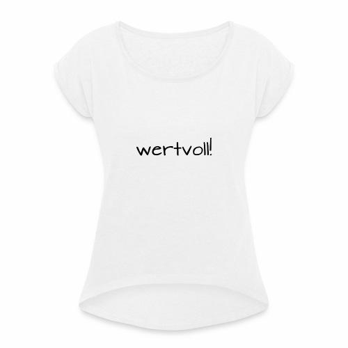 wertvoll! - Frauen T-Shirt mit gerollten Ärmeln