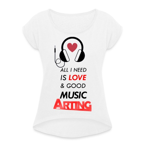 Solo necesitas amor y buena musica - Camiseta con manga enrollada mujer
